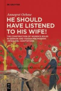"""He should have listened to his wife!"""" The Construction of Women's Roles in German and Yiddish Pre-modern 'Wigalois' Adaptations."""