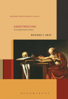 Richard T. Gray, Ghostwriting: W. G. Sebald's Poetics of History.