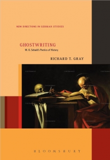 Ghostwriting: W.G. Sebald's Poetics of History by Richard T. Gray